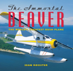 The Immortal Beaver: The World's Greatest Bush Plane Cover Image