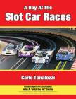 A Day at the Slot Car Races: The Model Racing Book with Photos & Interviews Cover Image