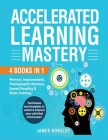 Accelerated Learning Mastery: : 4 Books in 1: Memory improvement, Photographic Memory, Speed Reading and Brain Training. Techniques and Strategies t Cover Image