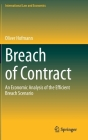 Breach of Contract: An Economic Analysis of the Efficient Breach Scenario (International Law and Economics) Cover Image
