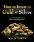 How to Invest in Gold and Silver: A Complete Guide with a Focus on Mining Stocks Cover Image