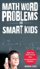 Math Word Problems For Smart Kids: Keep Your Child Trained With Intriguing Math Problems Cover Image