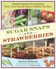 Sugar Snaps & Strawberries: Simple Solutions for Creating Your Own Small-Space Edible Garden Cover Image