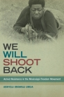 We Will Shoot Back: Armed Resistance in the Mississippi Freedom Movement Cover Image