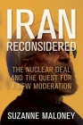 Iran Reconsidered: The Nuclear Deal and the Quest for a New Moderation (Geopolitics in the 21st Century) Cover Image