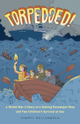 Torpedoed!: A World War II Story of a Sinking Passenger Ship and Two Children's Survival at Sea Cover Image