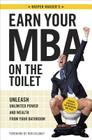 Earn Your MBA on the Toilet: Unleash Unlimited Power and Wealth from Your Bathroom Cover Image