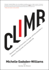 Climb: Taking Every Step with Conviction, Courage, and Calculated Risk to Achieve a Thriving Career and a Successful Life Cover Image