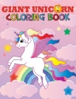 Giant Unicorn Coloring Book: The big unicorn coloring book for Girls, Toddlers & Kids Ages 1, 2, 3, 4, 5, 6, 7, 8 ! Cover Image