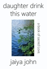 Daughter Drink This Water: A Book of Sacred Love Cover Image