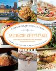 Baltimore Chef's Table: Extraordinary Recipes from Charm City and the Surrounding Counties Cover Image