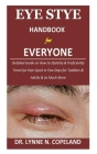 Eye Stye Handbook for Everyone: Detailed Guide on How to Stylishly & Proficiently Treat Eye Stye Quick in Few Days for Toddlers & Adults & So Much Mor Cover Image
