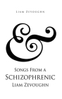 & Songs From a Schizophrenic Liam Zevoughn Cover Image