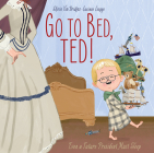 Go to Bed, Ted!: Even a Future President Must Sleep Cover Image