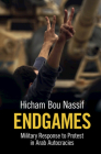 Endgames: Military Response to Protest in Arab Autocracies Cover Image