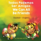 We Can All Be Friends (Spanish-English): Todos Podemos Ser Amigos Cover Image