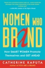 Women Who Brand: How Smart Women Promote Themselves and Get Ahead Cover Image