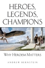 Heroes, Legends, Champions: Why Heroism Matters Cover Image