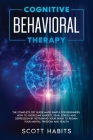Cognitive Behavioral Therapy: The Complete CBT Guide Made Simple for Beginners. How to Overcome Anxiety, Fear, Stress and Depression by Retraining y Cover Image