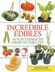 Incredible Edibles: 43 Fun Things to Grow in the City Cover Image