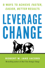 Leverage Change: 8 Ways to Achieve Faster, Easier, Better Results Cover Image