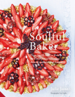 Soulful Baker: From highly creative fruit tarts and pies to chocolate, desserts and weekend brunch Cover Image