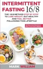 Intermittent Fasting 16/8: The 16:8 Method Step by Step to Lose Weight, Eat Healthy and Feel Better Following this Lifestyle: Includes 25 Delicio Cover Image