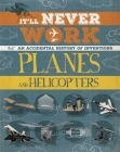 It'll Never Work: Planes and Helicopters: An Accidental History of Inventions Cover Image
