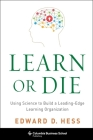 Learn or Die: Using Science to Build a Leading-Edge Learning Organization Cover Image