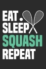 Eat Sleep Squash Repeat: Funny Cool Squash Journal Notebook Workbook Diary Planner-6x9 - 120 Blank Pages - Cute Gift For Squash Players, Fans, Cover Image