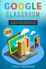 Google Classroom: The Best Strategic Teaching Method Online with Tips and Tricks Included Cover Image
