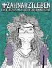 Zahnarztleben: Ein Freches Malbuch Für Erwachsene: Ein Lustiges, Sarkastisches Und Witziges Anti-Stress-Buch Zur Entspannung Und Stre Cover Image
