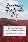 Sparking Academic Joy: Writing Retreats for Scholars Workbook Cover Image