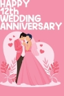 Happy 12th Wedding Anniversary: Notebook Gifts For Couples Cover Image