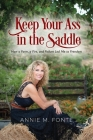 Keep Your Ass in the Saddle: How a Farm, a Fire, and Failure Led Me to Freedom Cover Image