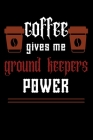 COFFEE gives me ground keepers power: College ruled Notebook: Jotter, Journal, Planner, Composition, Ruled Note book, Stationery Supplies, Home Statio Cover Image