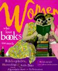 Women Who Love Books Too Much: Bibliophiles, Bluestockings & Prolific Pens from the Algonquin Hotel to the Ya-YA Sisterhood Cover Image