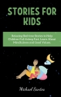 Stories for Kids: Relaxing Bed time Stories to Help Children Fall Asleep Fast, Learn About Mindfulness and Good Values Cover Image