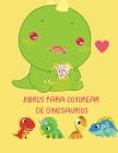 Libros para Colorear de Dinosaurios: libro para colorear para todos los niños pequeños que aman los dinosaurios / colorear imágenes con dinosaurios y Cover Image