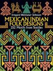 Mexican Indian Folk Designs: 200 Motifs from Textiles (Dover Pictorial Archives) Cover Image