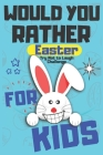 Would You Rather Easter Try Not to Laugh Challenge For Kids: Question & Answer Game A Family and Interactive Activity Book For Boys and Girls - Happy Cover Image