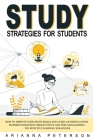 Study Strategies for Students: How to Improve Your Study Skills and Learn Anything Faster. Maximize Schooling Productivity and Time Management. Ten E (Learning How to Learn #1) Cover Image