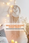 Dream Catcher Macramé Crochet Projects: Amazing and Beautiful Pattern To Crochet and Decorate Your House: Dream Catcher Book Cover Image