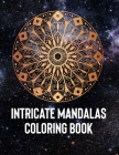 Intricate Mandalas: An Adult Coloring Book with 50 Detailed Mandalas for Relaxation and Stress Relief Cover Image