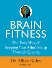 Brain Fitness: The Easy Way of Keeping Your Mind Sharp Through Qigong Cover Image