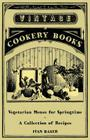 Vegetarian Menus for Springtime - A Collection of Recipes Cover Image