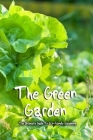 The Green Garden: The Ultimate Guide To Eco-Friendly Gardening: Organic Gardening Cover Image