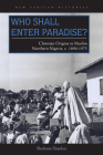 Who Shall Enter Paradise?: Christian Origins in Muslim Northern Nigeria, c. 1890–1975 (New African Histories) Cover Image