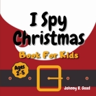 I Spy Christmas Book For Kids: A Fun Guessing Game and Coloring Activity Book For Little Kids (Ages 2-5) (Stocking Stuffers #1) Cover Image