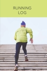 Running Log: Daily Training Journal & Personal Run Record Book Can Track Distance, Time & More, Runners Gift, Diary Cover Image